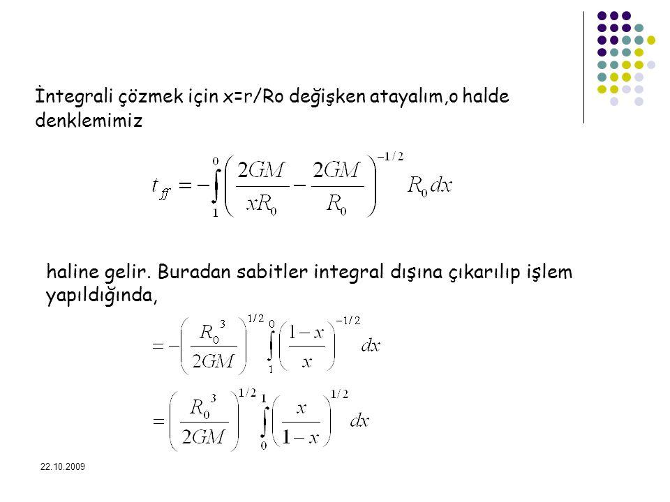 22.10.2009 İntegrali çözmek için x=r/Ro değişken atayalım,o halde denklemimiz haline gelir. Buradan sabitler integral dışına çıkarılıp işlem yapıldığı