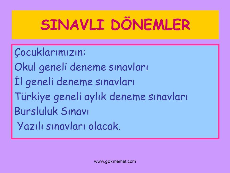 www.gokmemet.com SINAVLI DÖNEMLER Çocuklarımızın: Okul geneli deneme sınavları İl geneli deneme sınavları Türkiye geneli aylık deneme sınavları Burslu