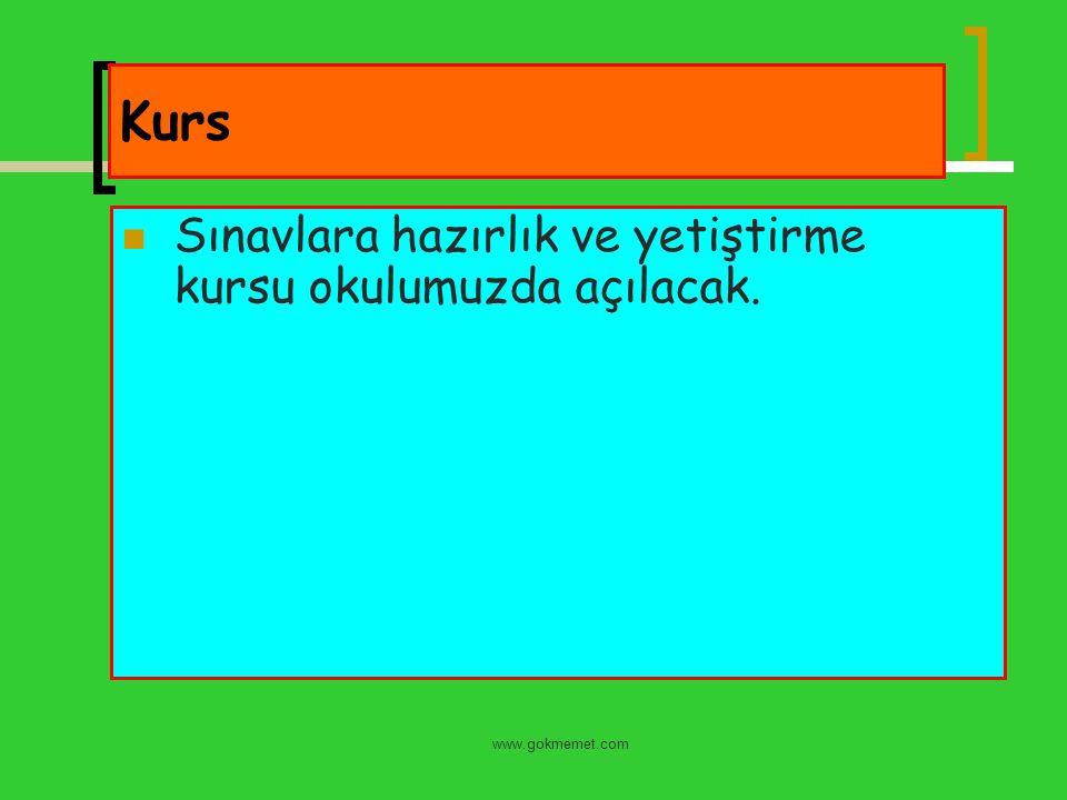www.gokmemet.com Kurs Sınavlara hazırlık ve yetiştirme kursu okulumuzda açılacak.