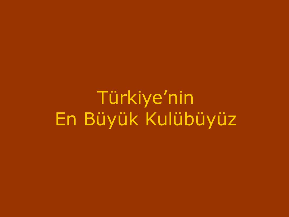 Türkiye'nin En Büyük Kulübüyüz