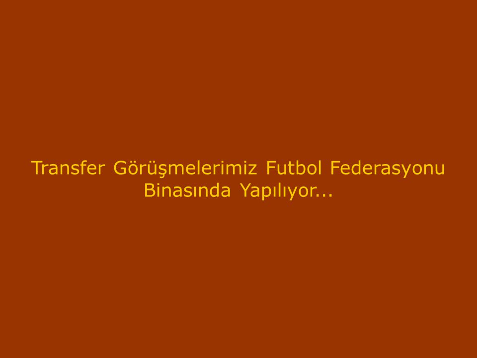 Transfer Görüşmelerimiz Futbol Federasyonu Binasında Yapılıyor...