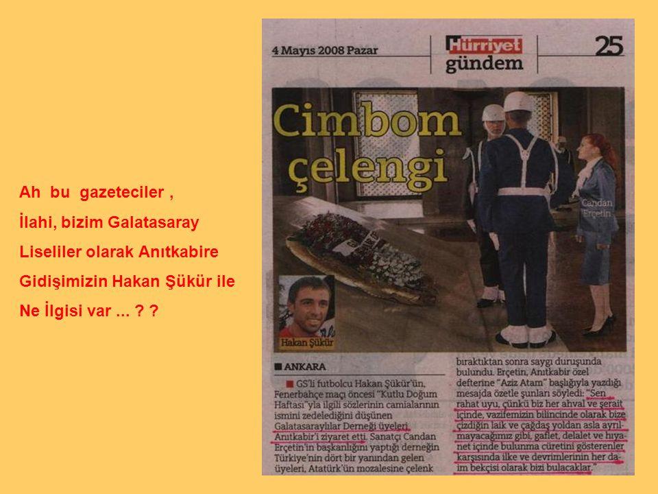 ATAM İZİNDEYİZ ve DAİMA İZİNDE OLACAĞIZ Galatasaray Liseliler ATA'MIZI ZİYARET 3 / Mayıs / 2008