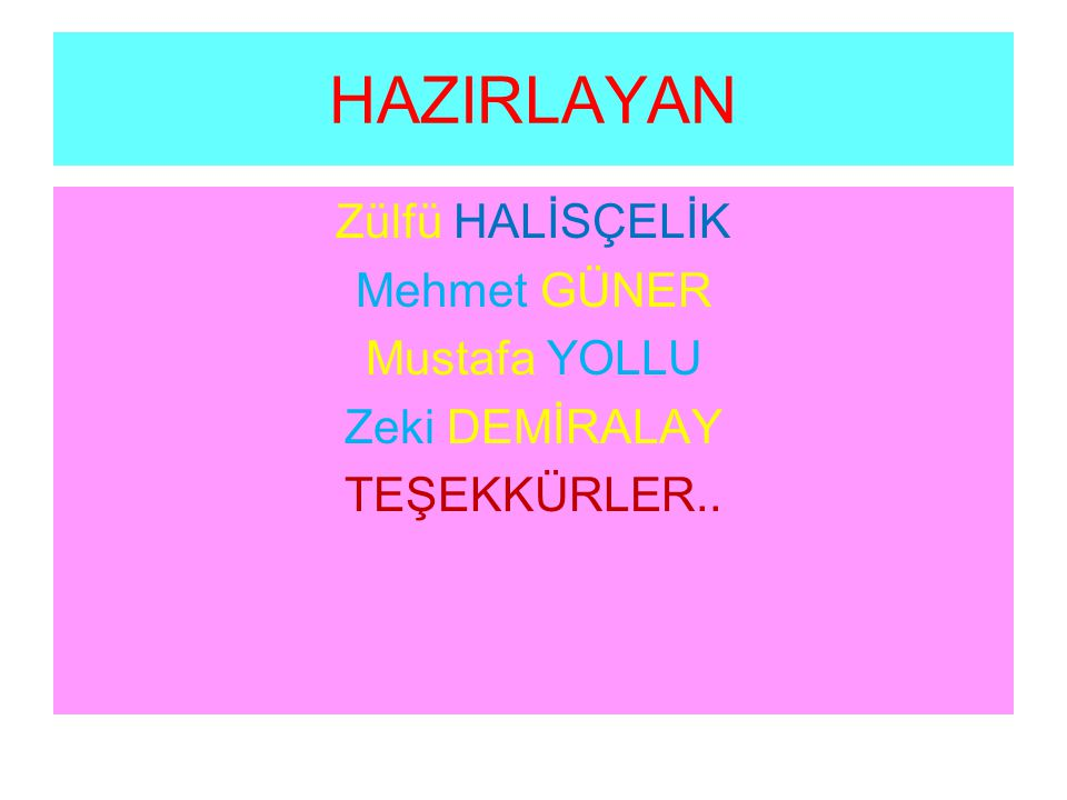 HAZIRLAYAN Zülfü HALİSÇELİK Mehmet GÜNER Mustafa YOLLU Zeki DEMİRALAY TEŞEKKÜRLER..