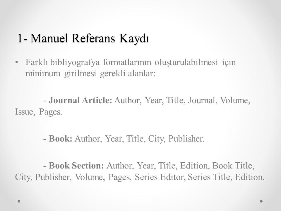 1- Manuel Referans Kaydı Farklı bibliyografya formatlarının oluşturulabilmesi için minimum girilmesi gerekli alanlar: - Journal Article: Author, Year,