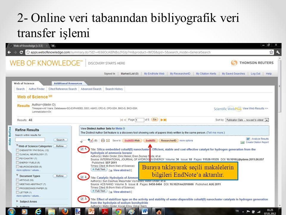 2- Online veri tabanından bibliyografik veri transfer işlemi Buraya tıklayarak seçili makalelerin bilgileri EndNote'a aktarılır.
