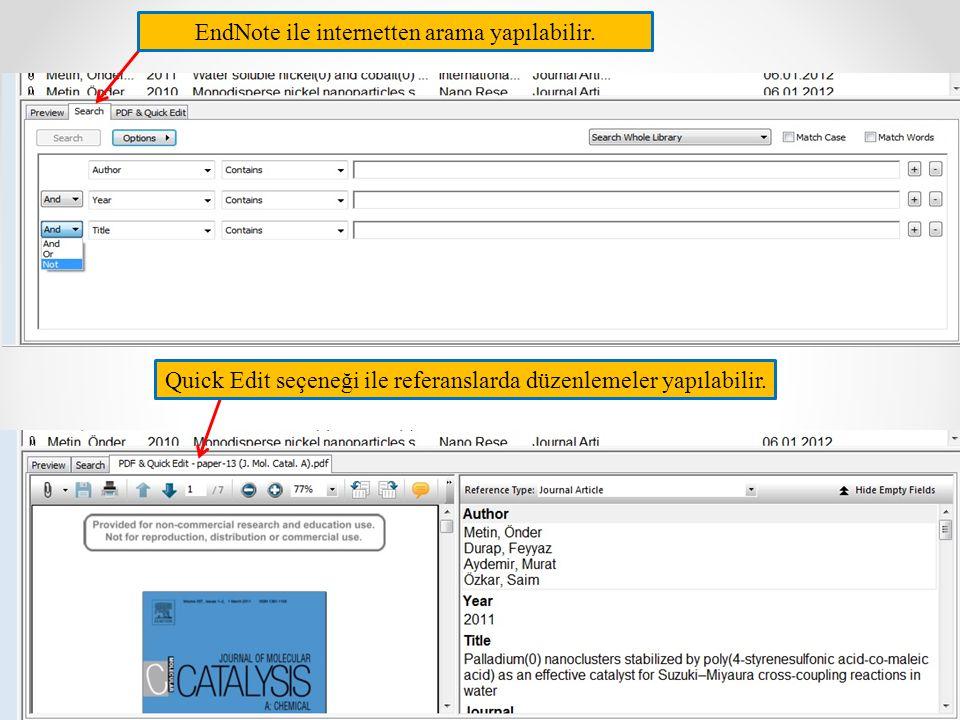 EndNote ile internetten arama yapılabilir. Quick Edit seçeneği ile referanslarda düzenlemeler yapılabilir.