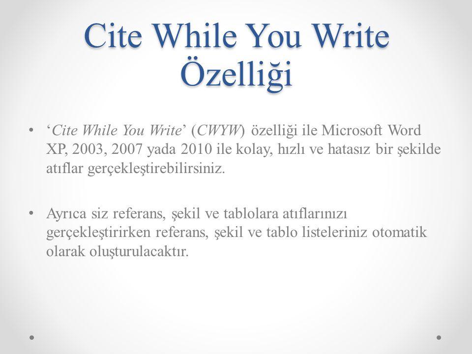 Cite While You Write Özelliği 'Cite While You Write' (CWYW) özelliği ile Microsoft Word XP, 2003, 2007 yada 2010 ile kolay, hızlı ve hatasız bir şekil
