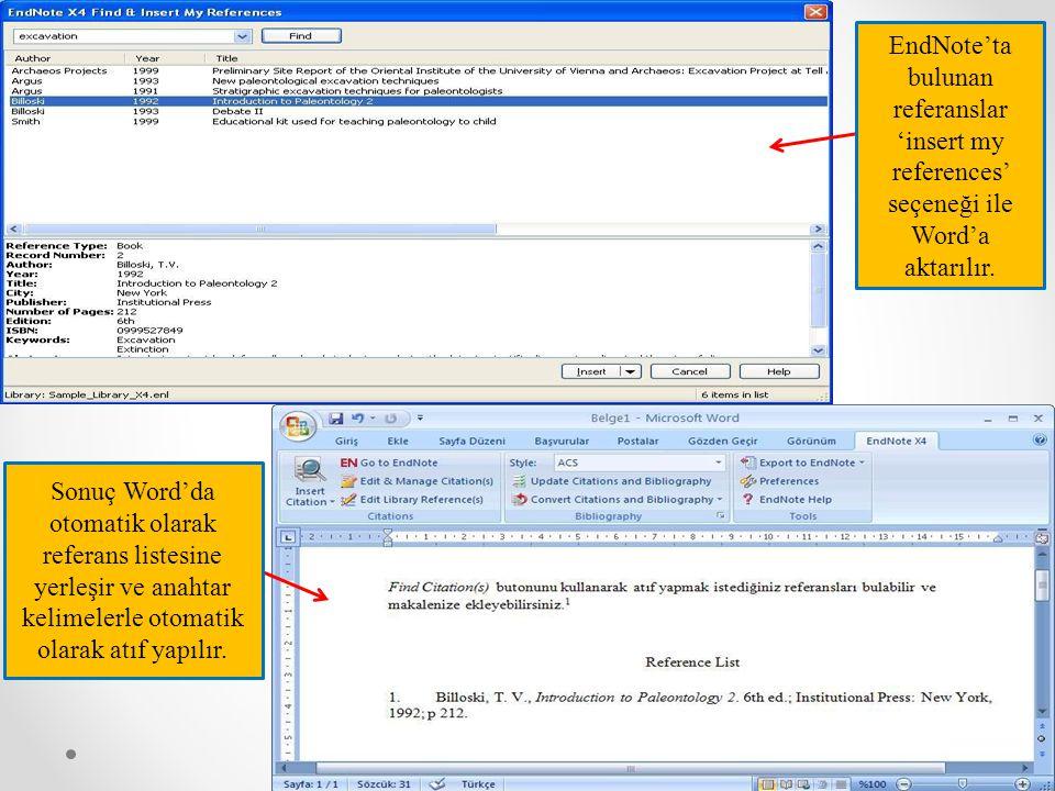 EndNote'ta bulunan referanslar 'insert my references' seçeneği ile Word'a aktarılır. Sonuç Word'da otomatik olarak referans listesine yerleşir ve anah
