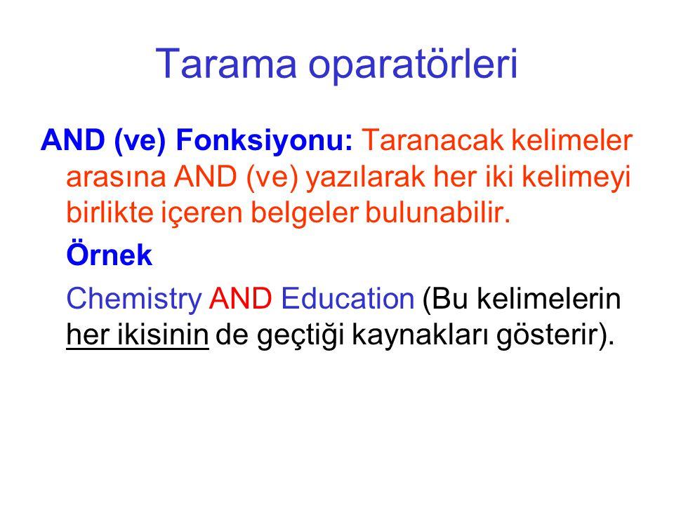 Tarama oparatörleri AND (ve) Fonksiyonu: Taranacak kelimeler arasına AND (ve) yazılarak her iki kelimeyi birlikte içeren belgeler bulunabilir. Örnek C
