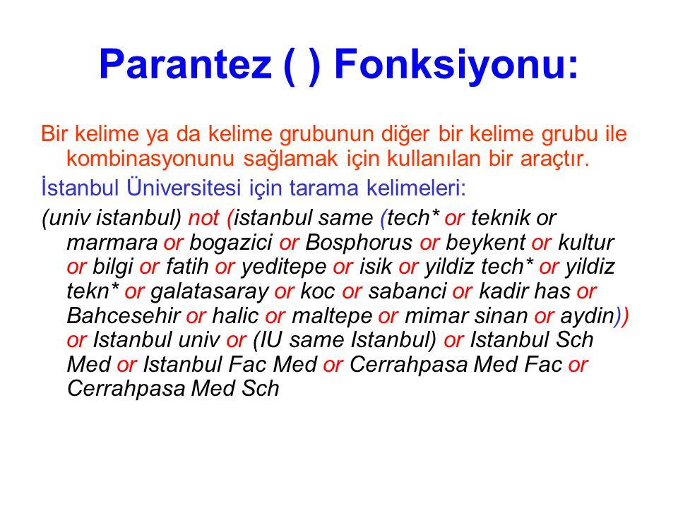 Parantez ( ) Fonksiyonu: Bir kelime ya da kelime grubunun diğer bir kelime grubu ile kombinasyonunu sağlamak için kullanılan bir araçtır. İstanbul Üni
