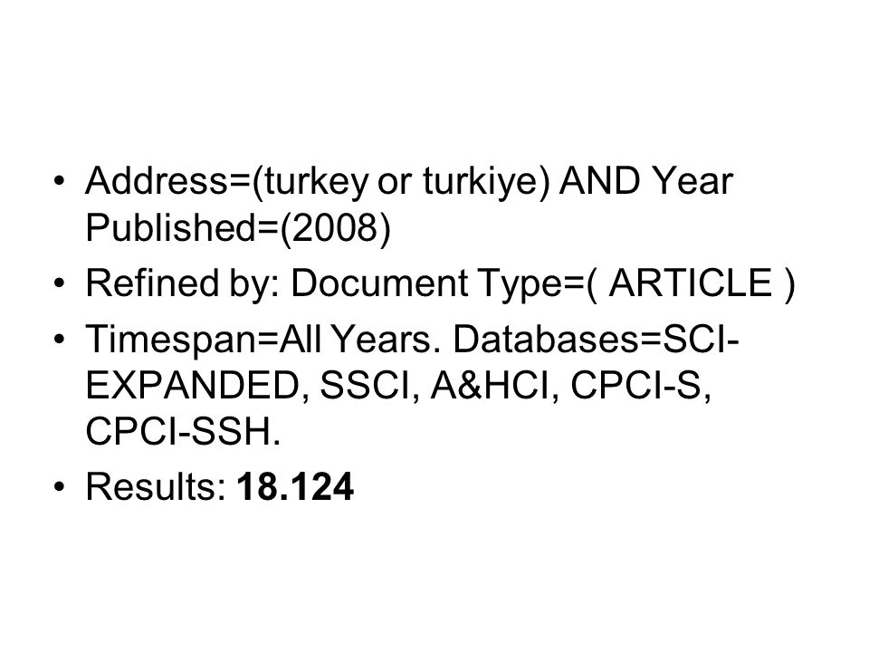 Address=(turkey or turkiye) AND Year Published=(2008) Refined by: Document Type=( ARTICLE ) Timespan=All Years.