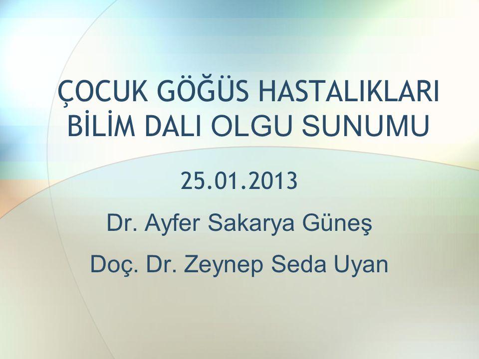ÇOCUK GÖĞÜS HASTALIKLARI BİLİM DALI OLGU SUNUMU 25.01.2013 Dr.