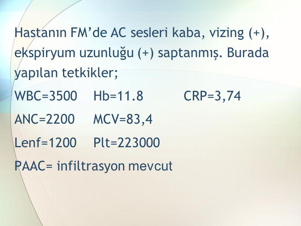 Hastanın FM'de AC ses l eri kaba, vizing (+), ekspiryum uzunluğu (+) saptanmış.