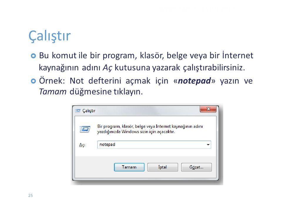 Çalıştır  Bukomut ile bir program, klasör, belge veya bir İnternet kaynağının adını Aç kutusuna yazarak çalıştırabilirsiniz.