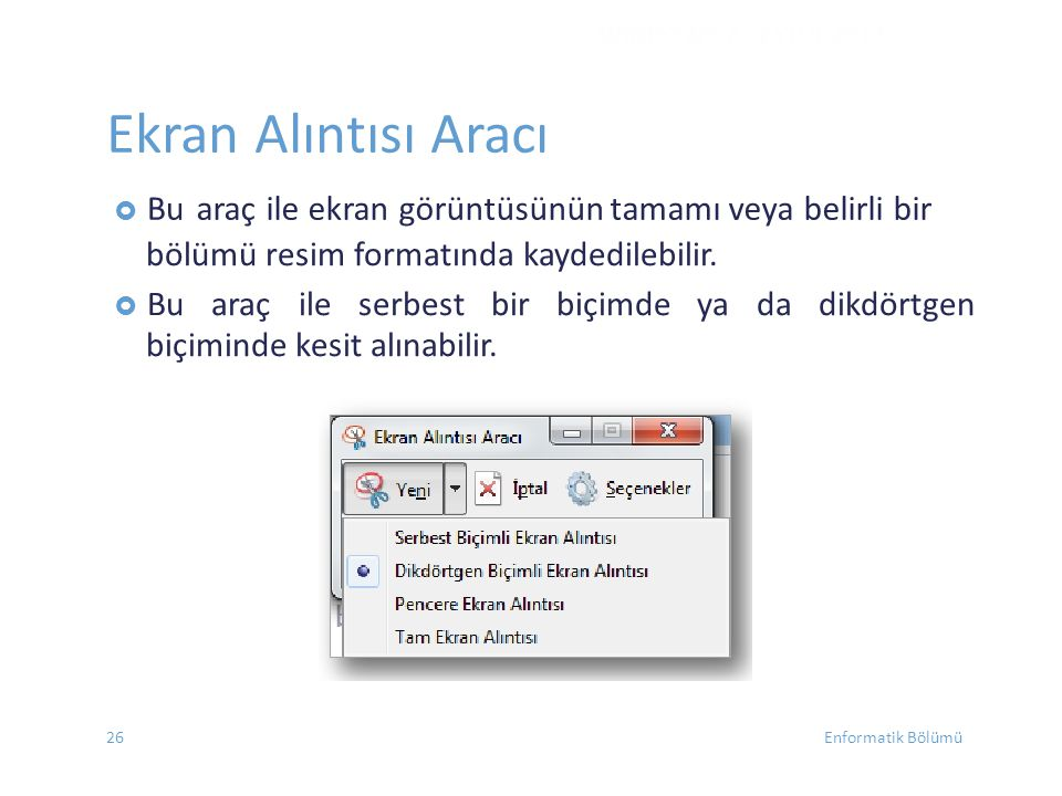 Ekran Alıntısı Aracı  Buaraç ile ekran görüntüsünün tamamı veya belirli bir bölümü resim formatında kaydedilebilir.  Bu araç ile serbest bir biçimde