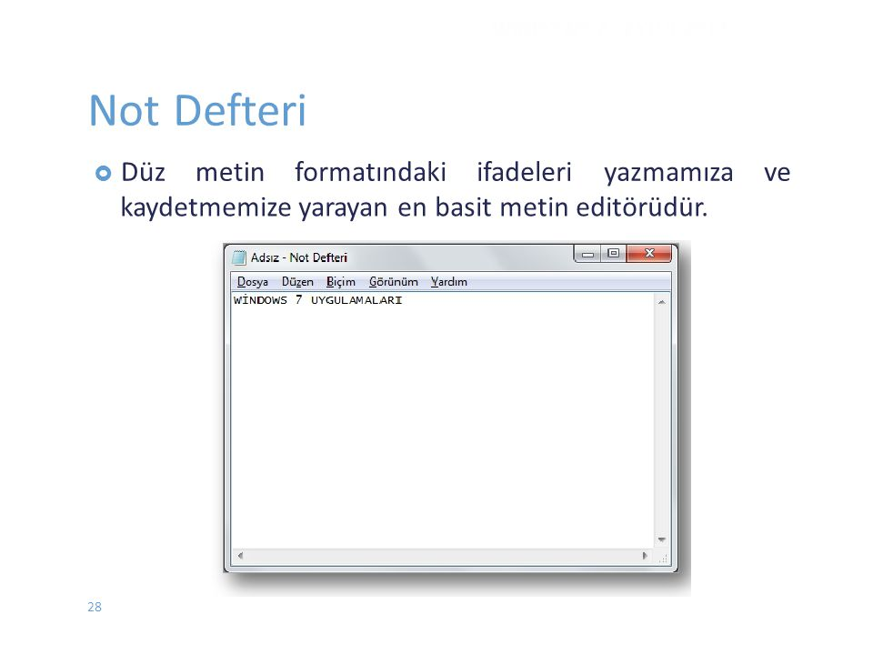 Not Defteri  Düzmetinformatındakiifadeleriyazmamızave kaydetmemize yarayan en basit metin editörüdür. WINDOWS 7 - EYLÜL 2012 28