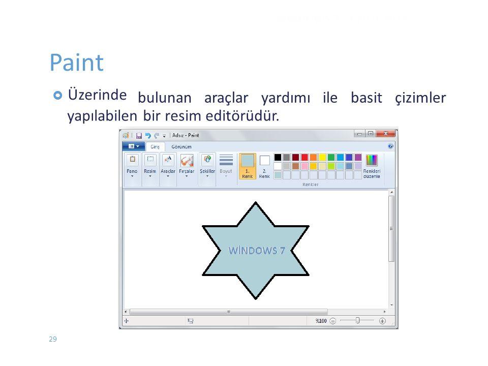 Paint  Üzerinde yapılabilen bir resim editörüdür. WINDOWS 7 - EYLÜL 2012 bulunan araçlar yardımı ile basit çizimler 29
