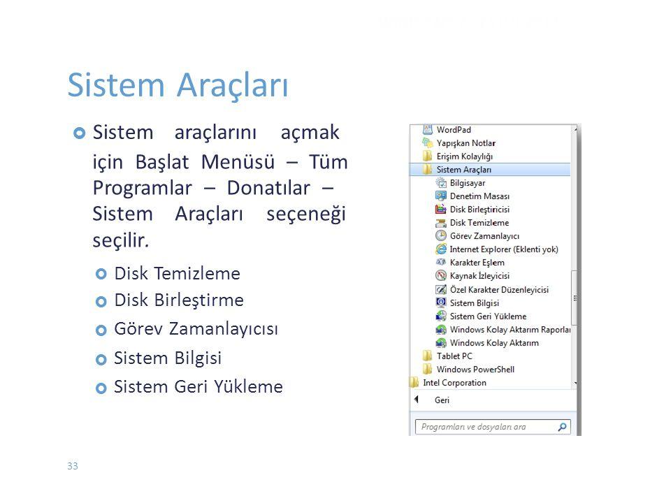 Sistem Araçları  Sistemaraçlarını açmak için Başlat Menüsü – Tüm Programlar – Donatılar – Sistem Araçları seçeneği seçilir.  Disk Temizleme
