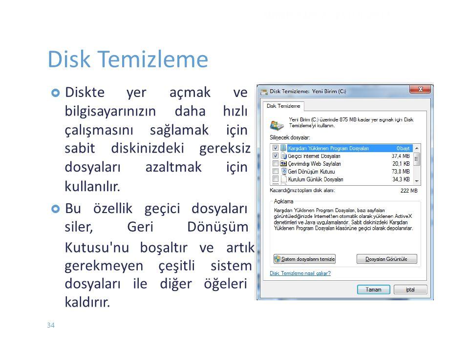 Disk Temizleme  Diskteyeraçmakve bilgisayarınızındahahızlı çalışmasınısağlamakiçin sabit diskinizdeki gereksiz dosyalarıazaltmakiçin kullanılır.  Bu