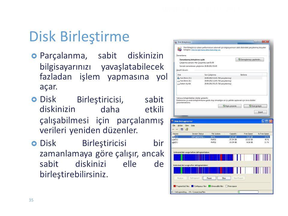 Disk Birleştirme  Parçalanma,sabitdiskinizin bilgisayarınızı yavaşlatabilecek fazladan işlem yapmasına yol açar.  Disk diskinizin Birleştiricisi, da