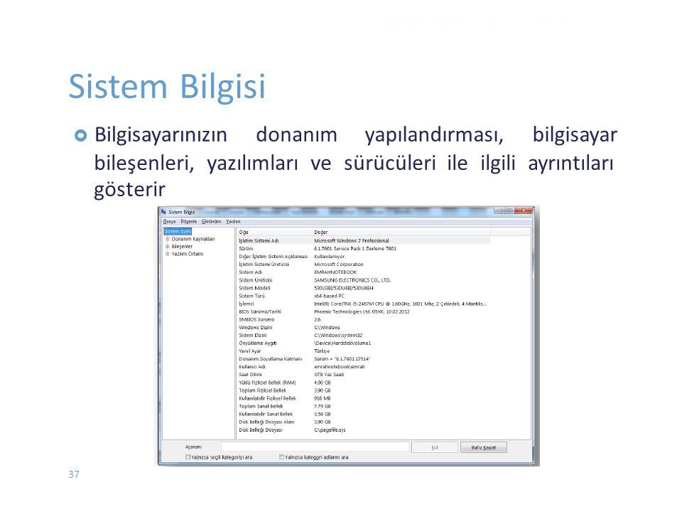 Sistem Bilgisi  Bilgisayarınızındonanımyapılandırması,bilgisayar bileşenleri, yazılımları ve sürücüleri ile ilgili ayrıntıları gösterir WINDOWS 7 - EYLÜL 2012 37