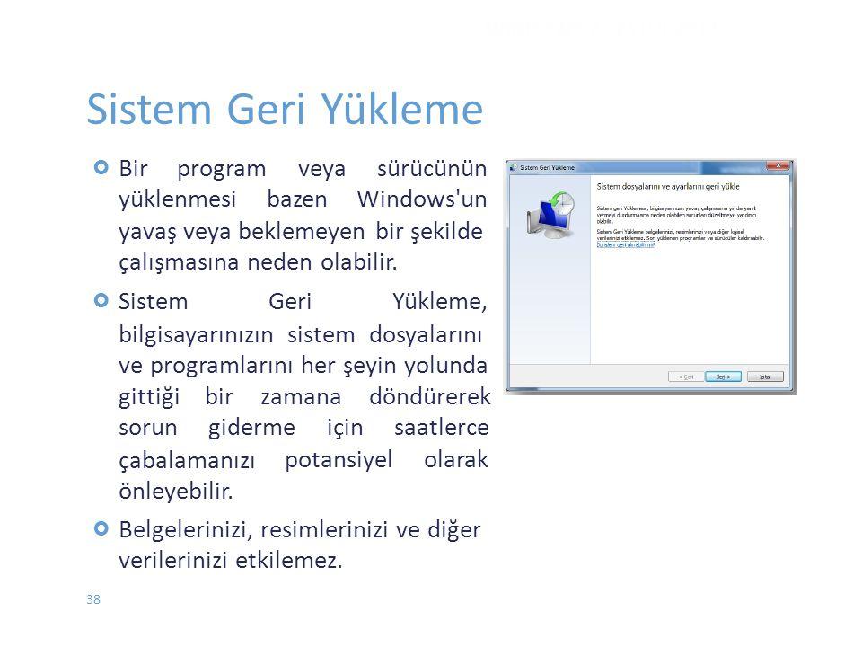 Sistem Geri Yükleme  Birprogramveyasürücünün yüklenmesibazenWindows un yavaş veya beklemeyen bir şekilde çalışmasına neden olabilir.