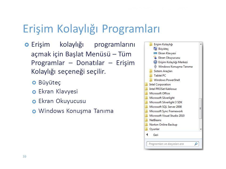  Erişimkolaylığıprogramlarını açmak için Başlat Menüsü – Tüm Programlar – Donatılar – Erişim Kolaylığı seçeneği seçilir.  Büyüteç Ekran Klavy