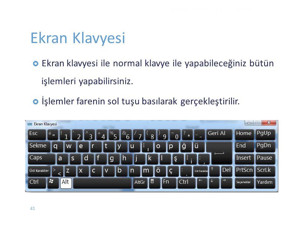Ekran Klavyesi  Ekranklavyesi ile normal klavye ile yapabileceğiniz bütün işlemleri yapabilirsiniz.  İşlemler fareninsol tuşu basılarak gerçekleştir