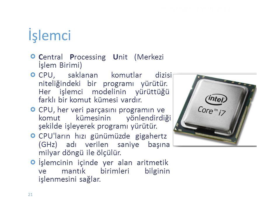 İşlemci  Central Processing Unit (Merkezi İşlem Birimi) CPU, saklanan komutlar dizisi niteliğindeki bir programı yürütür. Her işlemci modeli