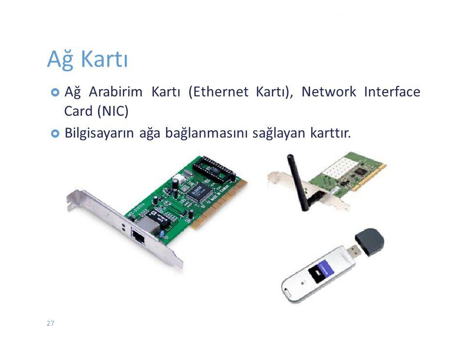 Ağ Kartı  AğArabirim Kartı (Ethernet Kartı), Network Interface Card (NIC)  Bilgisayarın ağa bağlanmasını sağlayan karttır. DONANIM - EYLÜL 2012 27