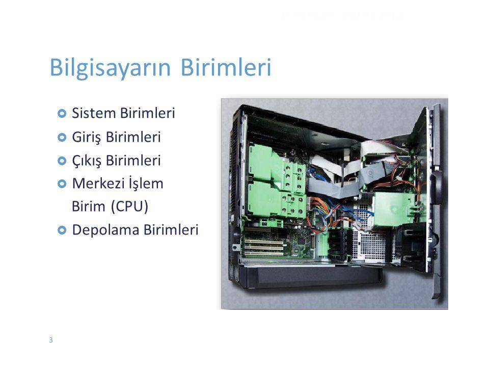 3 Bilgisayarın Birimleri  Sistem Birimleri  Giriş Birimleri  Çıkış Birimleri  Merkezi İşlem Birim (CPU)  Depolama Birimleri