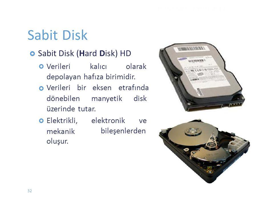 Sabit Disk  Sabit Disk (Hard Disk) HD  Verilerikalıcıolarak  depolayan hafıza birimidir. Verileri bir eksen etrafında dönebilenmanyetikdisk üzerind