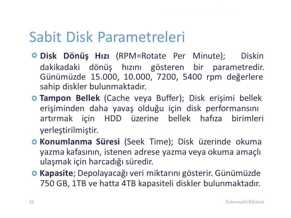  Disk Dönüş Hızı (RPM=Rotate Per Minute);Diskin dakikadaki dönüş hızını gösteren bir parametredir. Günümüzde 15.000, 10.000, 7200, 5400 rpm değerlere