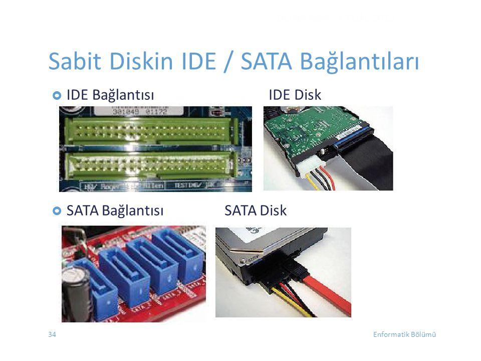  IDE BağlantısıIDE Disk  SATA BağlantısıSATA Disk DONANIM - EYLÜL 2012 Sabit Diskin IDE / SATA Bağlantıları Enformatik Bölümü34