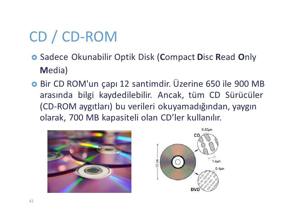 CD / CD-ROM  SadeceOkunabilir Optik Disk (Compact Disc Read Only Media)  Bir CD ROM'un çapı 12 santimdir. Üzerine 650 ile 900 MB arasında bilgi kayd
