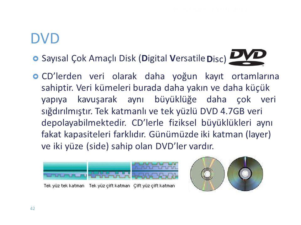 DVD  Sayısal Çok Amaçlı Disk (Digital Versatile Disc)  CD'lerden veri olarak daha yoğun kayıt ortamlarına sahiptir. Veri kümeleri burada daha yakın