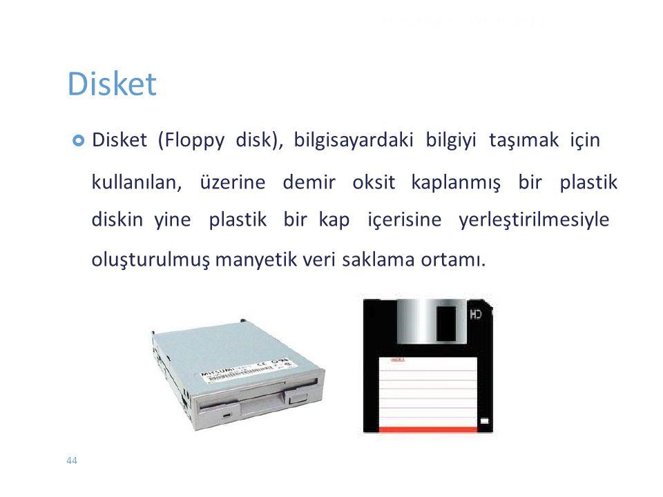 Disket  Disket(Floppy disk), bilgisayardaki bilgiyi taşımak için kullanılan, üzerine demir oksit kaplanmış bir plastik diskin yine plastik bir kap iç
