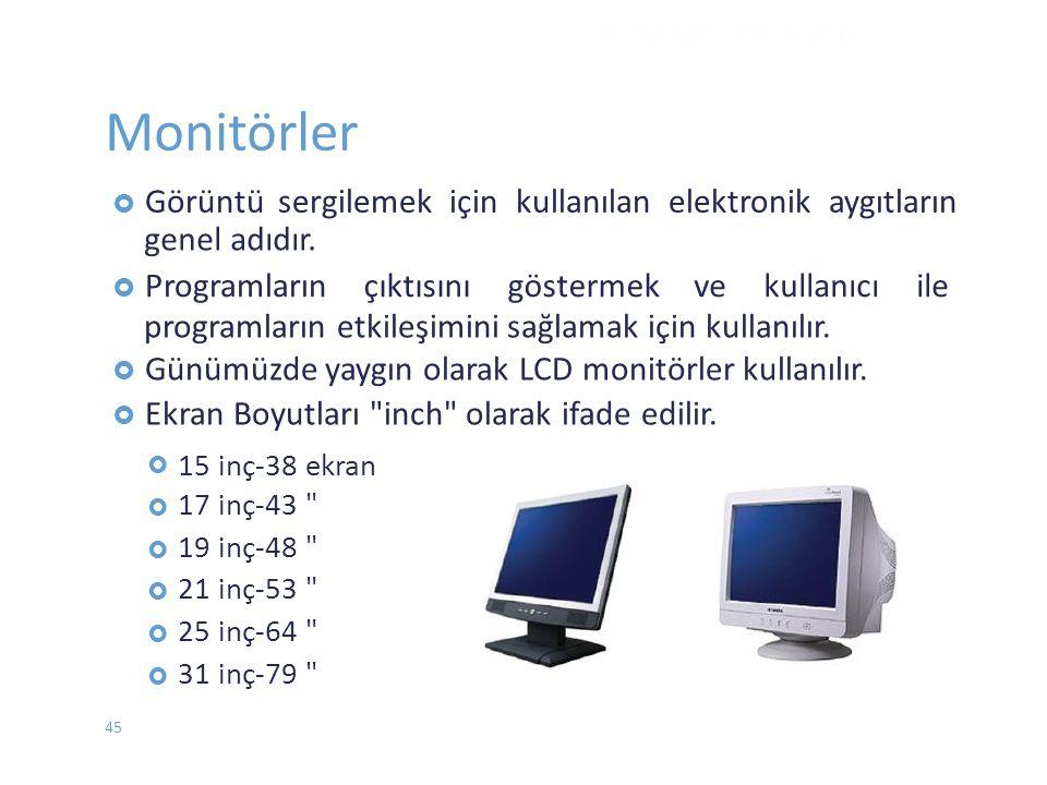 Monitörler  Görüntüsergilemek için kullanılan elektronik aygıtların genel adıdır.  Programlarınçıktısınıgöstermekvekullanıcıile programların etkileş