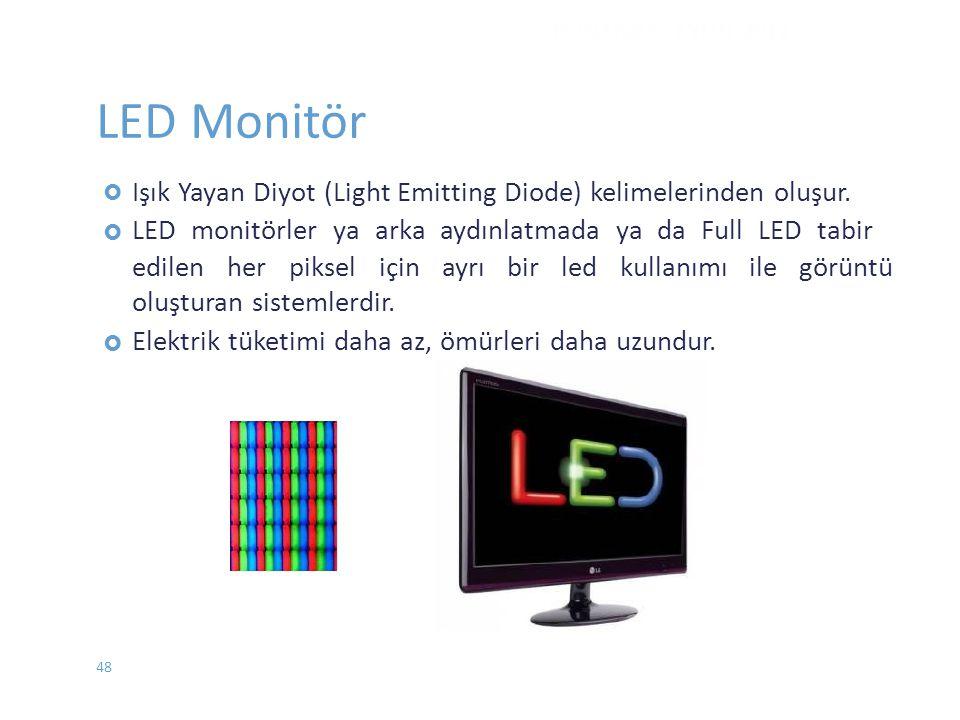 LED Monitör  Işık Yayan Diyot (Light Emitting Diode) kelimelerinden oluşur. LED monitörler ya arka aydınlatmada ya da Full LED tabir edilen her