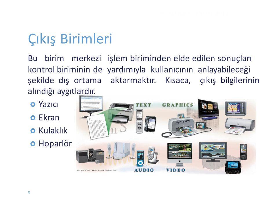 DONANIM - EYLÜL 2012 Çıkış Birimleri Bu birim merkezi işlem biriminden elde edilen sonuçları kontrol biriminin de yardımıyla kullanıcının anlayabilece