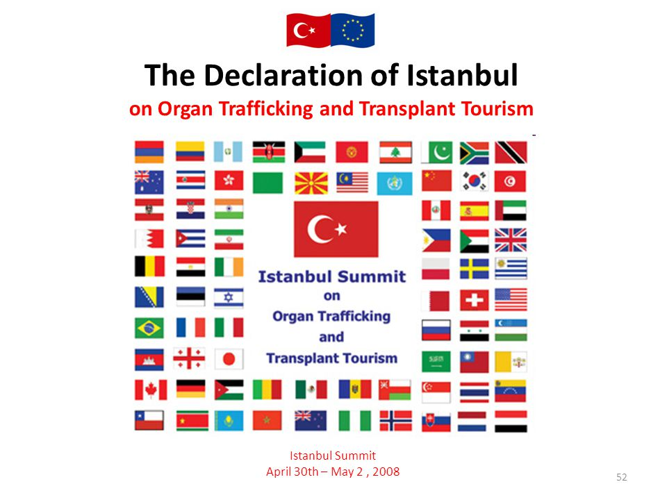 52 The Declaration of Istanbul on Organ Trafficking and Transplant Tourism Istanbul Summit April 30th – May 2, 2008