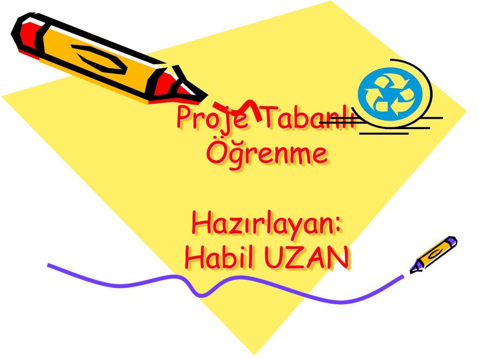 PROJE TABANLI ÖĞRENME PROJE Proje bir tasarıdır.