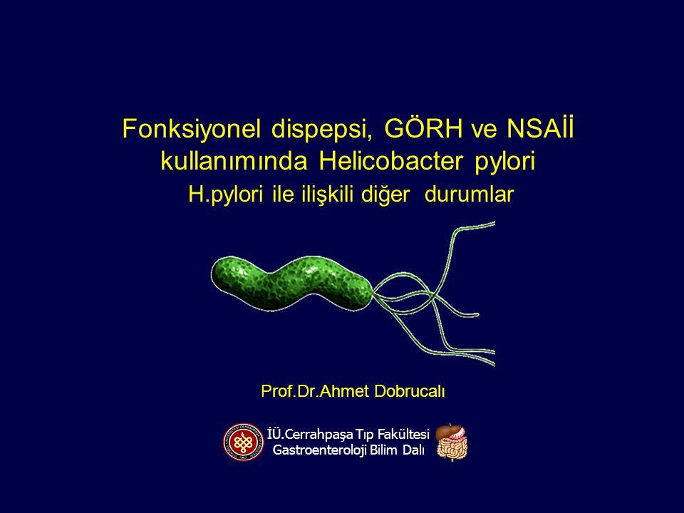 Fonksiyonel dispepsi, GÖRH ve NSAİİ kullanımında Helicobacter pylori H.pylori ile ilişkili diğer durumlar İÜ.Cerrahpaşa Tıp Fakültesi Gastroenteroloji