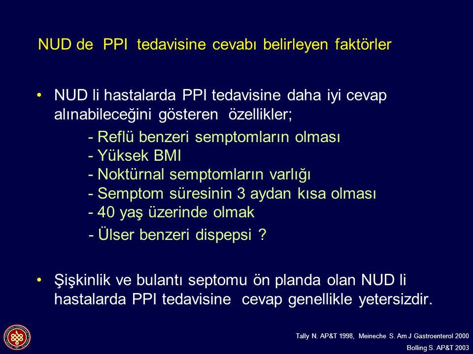 NUD li hastalarda PPI tedavisine daha iyi cevap alınabileceğini gösteren özellikler; - Reflü benzeri semptomların olması - Yüksek BMI - Noktürnal semp