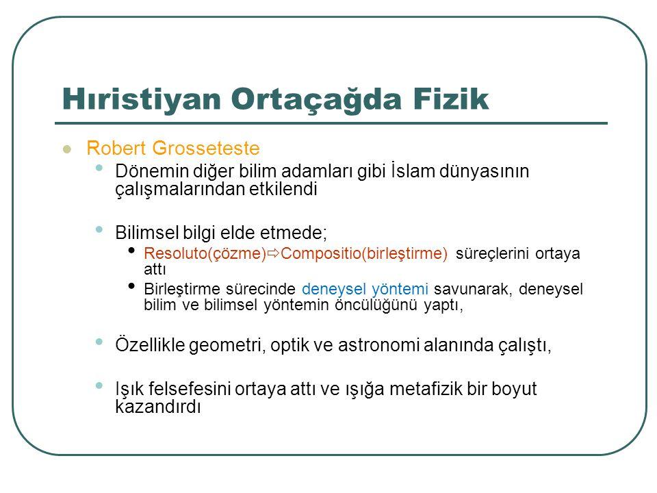 Hıristiyan Ortaçağda Fizik Robert Grosseteste Dönemin diğer bilim adamları gibi İslam dünyasının çalışmalarından etkilendi Bilimsel bilgi elde etmede;