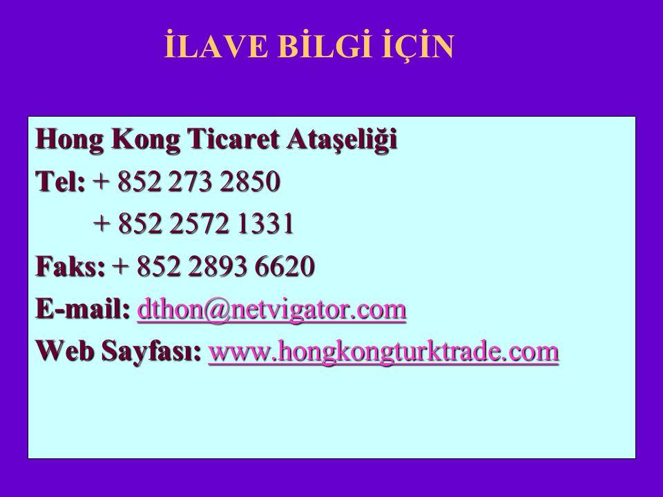 İLAVE BİLGİ İÇİN Hong Kong Ticaret Ataşeliği Tel: + 852 273 2850 + 852 2572 1331 + 852 2572 1331 Faks: + 852 2893 6620 E-mail: dthon@netvigator.com dt