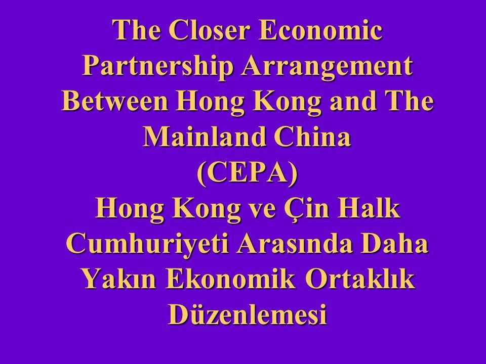 The Closer Economic Partnership Arrangement Between Hong Kong and The Mainland China (CEPA) Hong Kong ve Çin Halk Cumhuriyeti Arasında Daha Yakın Ekon