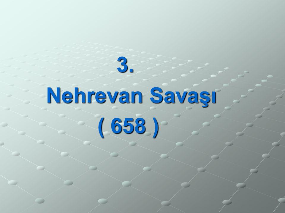3. Nehrevan Savaşı Nehrevan Savaşı ( 658 )