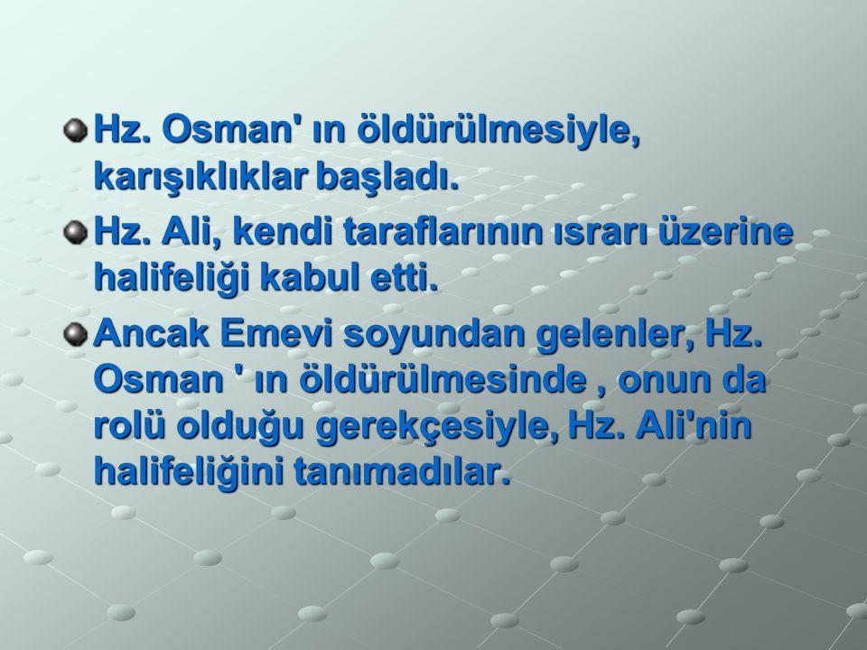 Hz. Osman' ın öldürülmesiyle, karışıklıklar başladı. Hz. Ali, kendi taraflarının ısrarı üzerine halifeliği kabul etti. Ancak Emevi soyundan gelenler,