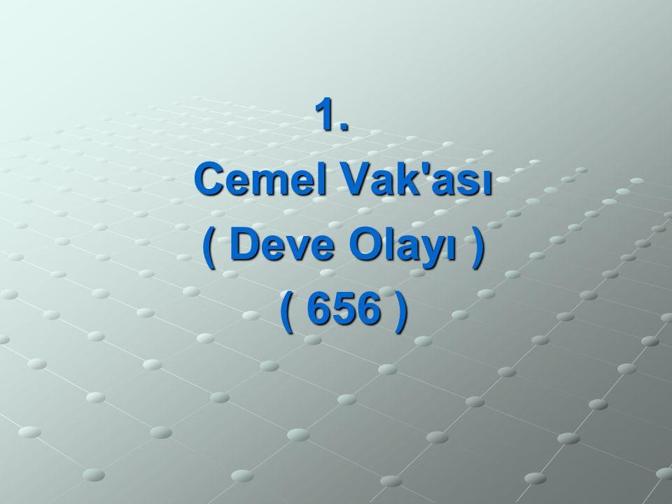 1. Cemel Vak'ası Cemel Vak'ası ( Deve Olayı ) ( Deve Olayı ) ( 656 ) ( 656 )